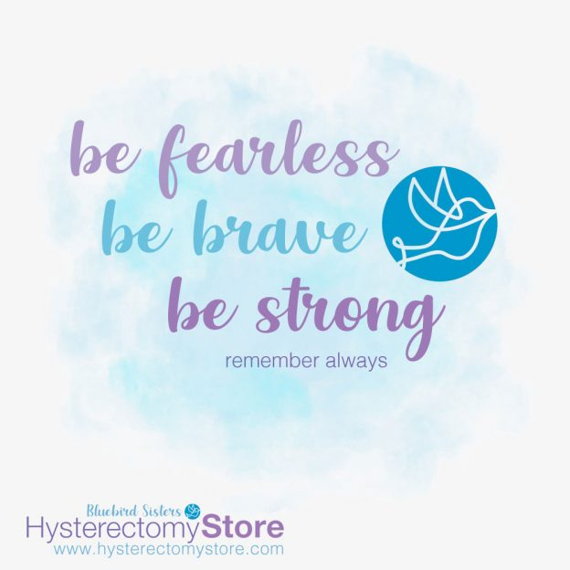 Be fearless be brave be strong - remember always