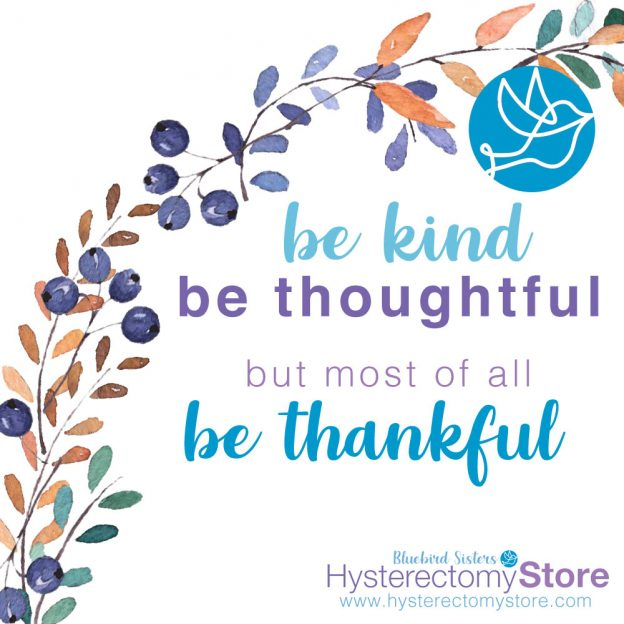 Be kind, be thoughtful, but most of all be thankful