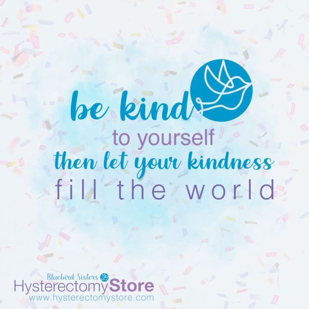 Be kind to yourself then let your kindness fill the world.