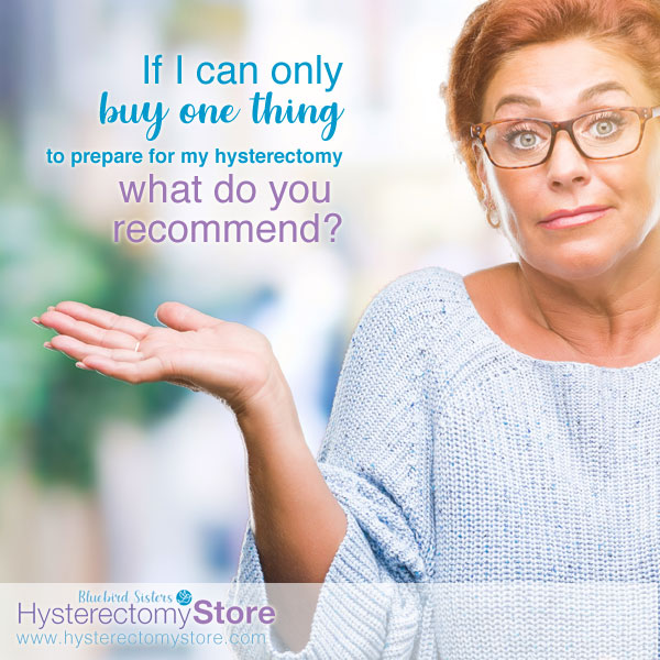 Woman asking what to buy for upcoming hysterectomy