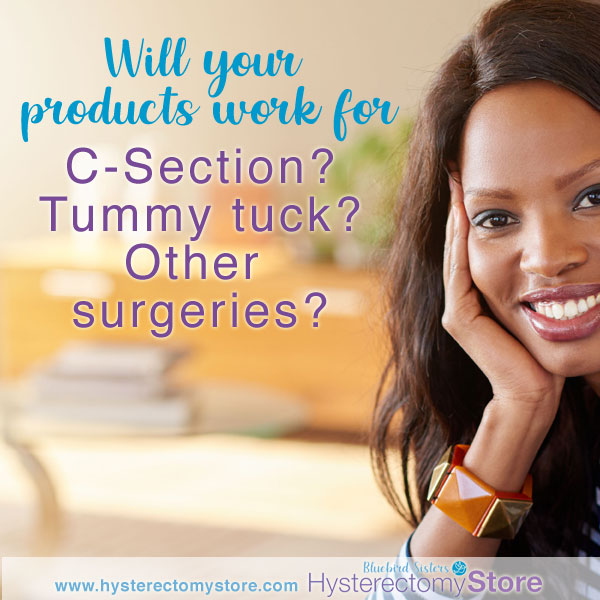 Woman asking if hysterectomy store products can be used for c-section and tummy tuck.