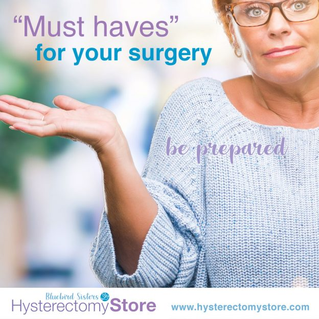 Must haves for surgery including hysterectomy
