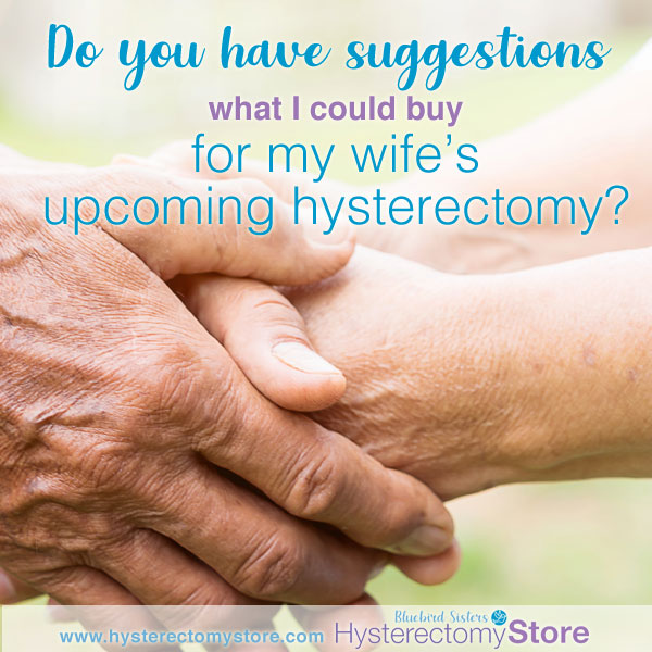 Husband asking what to buy wife for her hysterectomy