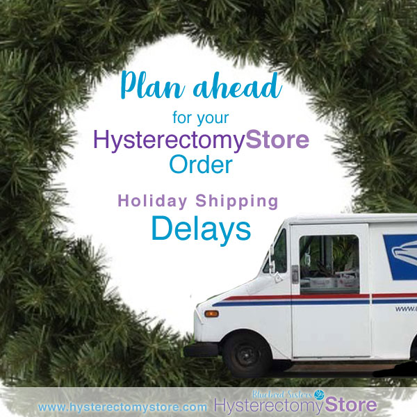 Plan ahead for hysterectomy store holiday shipping delays