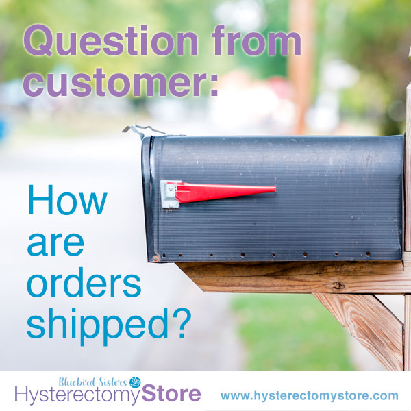 how are orders shipped from hysterectomy store?